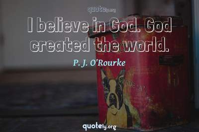 Photo Quote of I believe in God. God created the world.