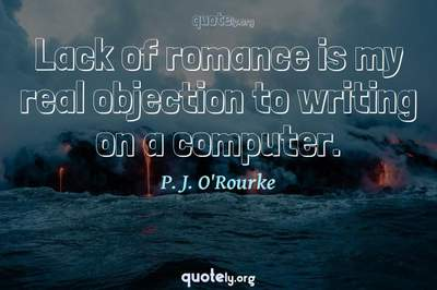 Photo Quote of Lack of romance is my real objection to writing on a computer.