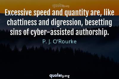 Photo Quote of Excessive speed and quantity are, like chattiness and digression, besetting sins of cyber-assisted authorship.