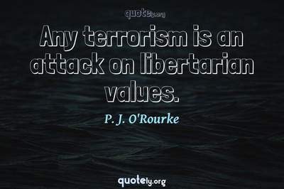 Photo Quote of Any terrorism is an attack on libertarian values.