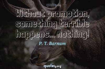 Photo Quote of Without promotion, something terrible happens... nothing!