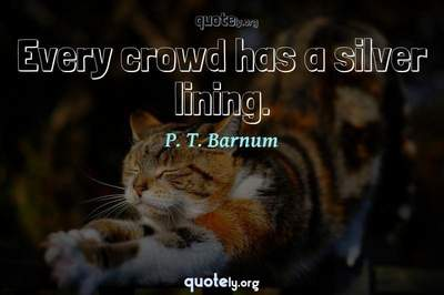 Photo Quote of Every crowd has a silver lining.