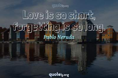 Photo Quote of Love is so short, forgetting is so long.