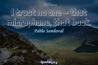 Photo Quote of I trust no one - that microphone, that book.