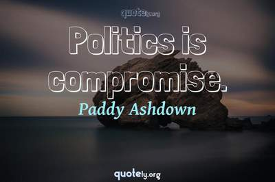Photo Quote of Politics is compromise.