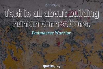 Photo Quote of Tech is all about building human connections.