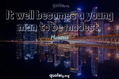 Photo Quote of It well becomes a young man to be modest.
