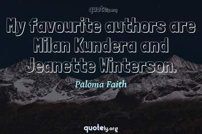 Photo Quote of My favourite authors are Milan Kundera and Jeanette Winterson.