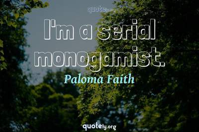 Photo Quote of I'm a serial monogamist.