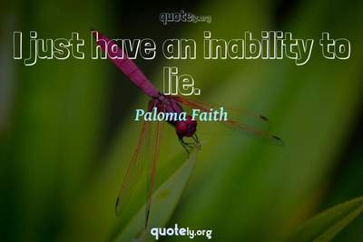 Photo Quote of I just have an inability to lie.