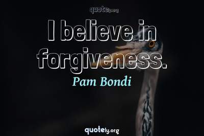 Photo Quote of I believe in forgiveness.