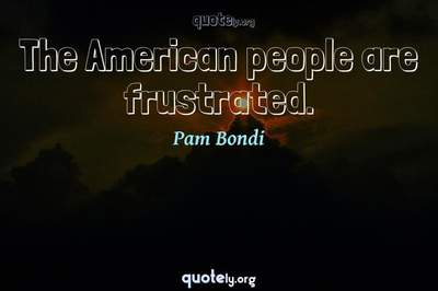 Photo Quote of The American people are frustrated.