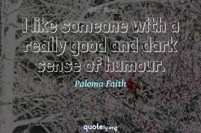 Photo Quote of I like someone with a really good and dark sense of humour.