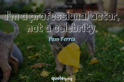 Photo Quote of I'm a professional actor, not a celebrity.