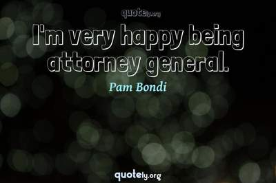 Photo Quote of I'm very happy being attorney general.