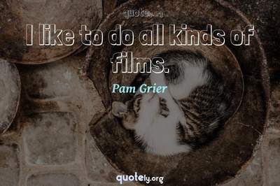 Photo Quote of I like to do all kinds of films.