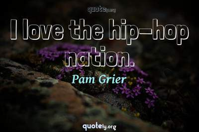 Photo Quote of I love the hip-hop nation.