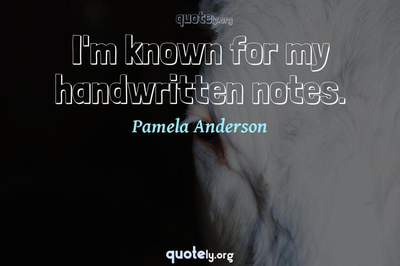 Photo Quote of I'm known for my handwritten notes.