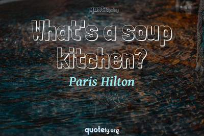 Photo Quote of What's a soup kitchen?