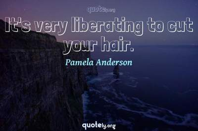 Photo Quote of It's very liberating to cut your hair.