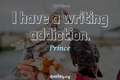 Photo Quote of I have a writing addiction.