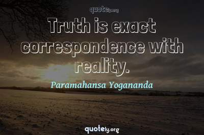 Photo Quote of Truth is exact correspondence with reality.