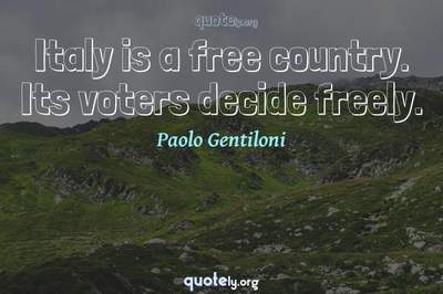 Photo Quote of Italy is a free country. Its voters decide freely.