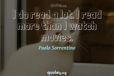 Photo Quote of I do read a lot. I read more than I watch movies.