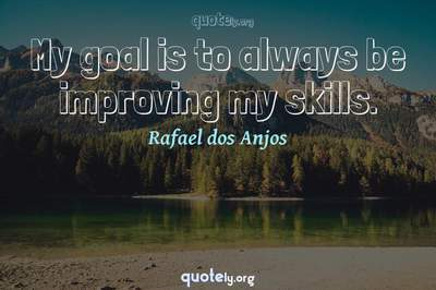 Photo Quote of My goal is to always be improving my skills.