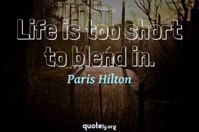 Photo Quote of Life is too short to blend in.