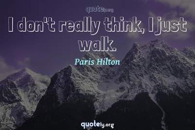 Photo Quote of I don't really think, I just walk.