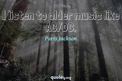 Photo Quote of I listen to older music like AC/DC.