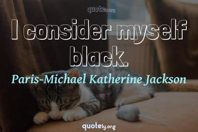 Photo Quote of I consider myself black.