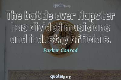 Photo Quote of The battle over Napster has divided musicians and industry officials.