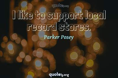 Photo Quote of I like to support local record stores.