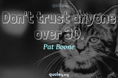 Photo Quote of Don't trust anyone over 30.