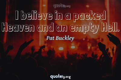 Photo Quote of I believe in a packed Heaven and an empty Hell.
