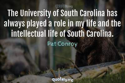 Photo Quote of The University of South Carolina has always played a role in my life and the intellectual life of South Carolina.