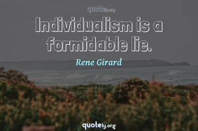 Photo Quote of Individualism is a formidable lie.