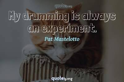 Photo Quote of My drumming is always an experiment.