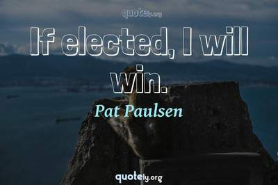 Photo Quote of If elected, I will win.