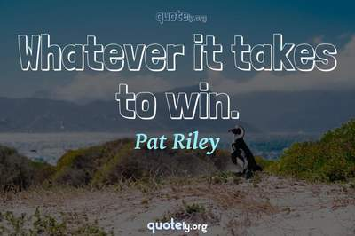 Photo Quote of Whatever it takes to win.