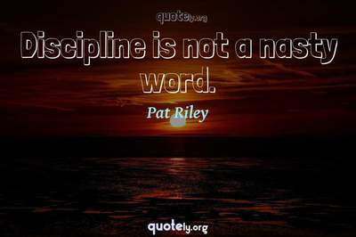 Photo Quote of Discipline is not a nasty word.