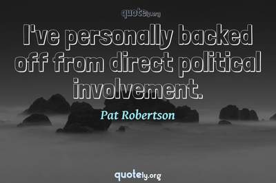 Photo Quote of I've personally backed off from direct political involvement.