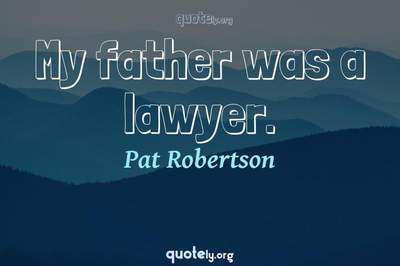 Photo Quote of My father was a lawyer.