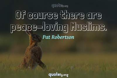 Photo Quote of Of course there are peace-loving Muslims.