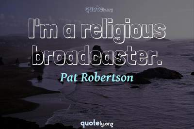 Photo Quote of I'm a religious broadcaster.