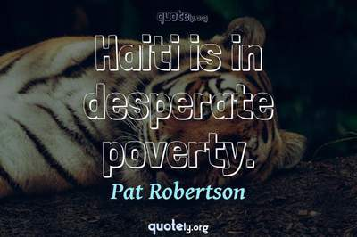 Photo Quote of Haiti is in desperate poverty.