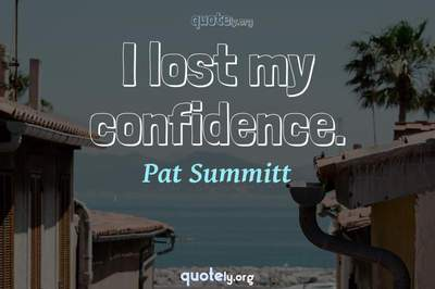 Photo Quote of I lost my confidence.