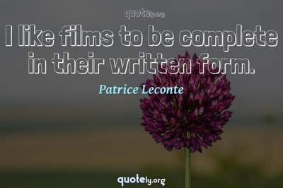 Photo Quote of I like films to be complete in their written form.